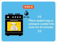 Step 6: Place sealed bag or pressure cooker into oven for 45 minutes